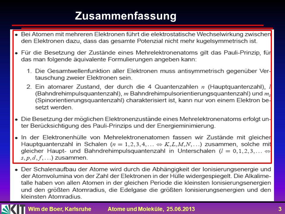 Wim de Boer, Karlsruhe Atome und Moleküle, 25.06.2013 34 Zum Mitnehmen Mehrelektronen: Besetzung der Energieniveaus bestimmt durch Pauli-Prinzip und Hundsche Regeln.