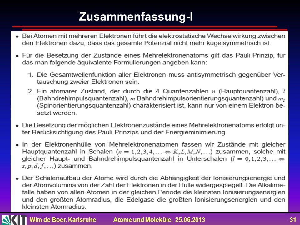 Wim de Boer, Karlsruhe Atome und Moleküle, 25.06.2013 31 Zusammenfassung-I