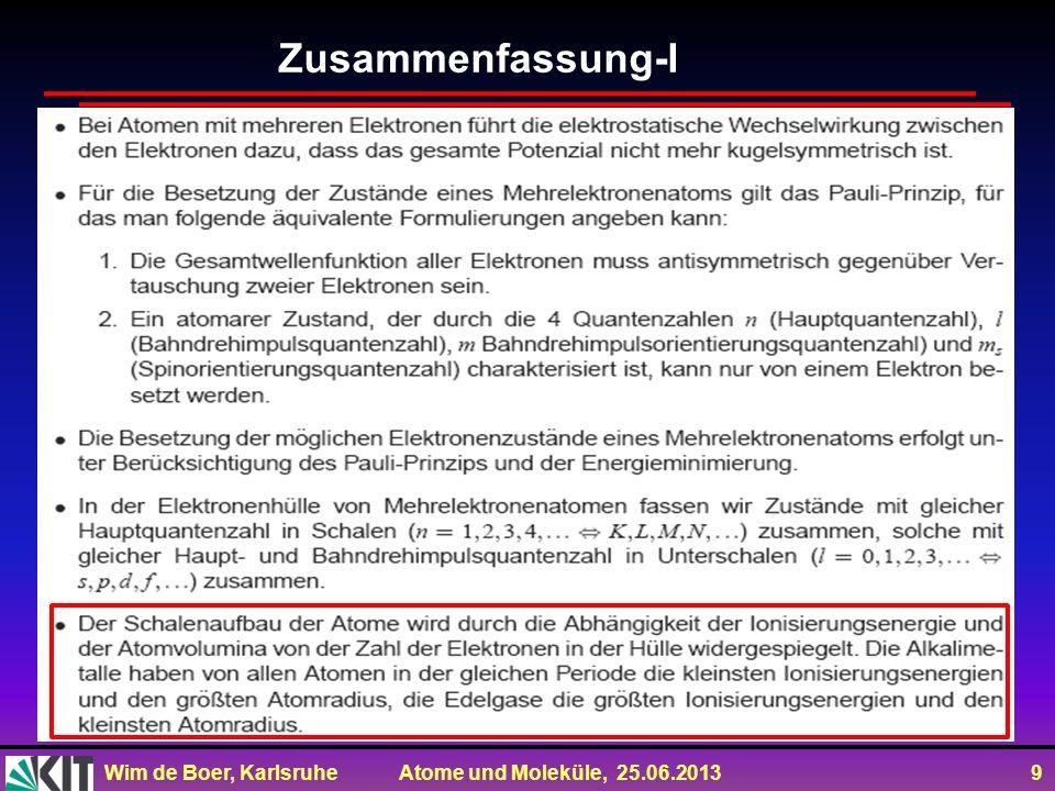 Wim de Boer, Karlsruhe Atome und Moleküle, 25.06.2013 9 Zusammenfassung-I