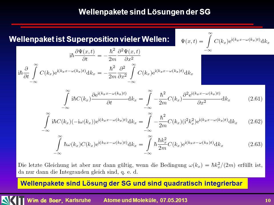 Wim de Boer, Karlsruhe Atome und Moleküle, 07.05.2013 10 Wellenpakete sind Lösung der SG und sind quadratisch integrierbar Wellenpaket ist Superposition vieler Wellen: Wellenpakete sind Lösungen der SG