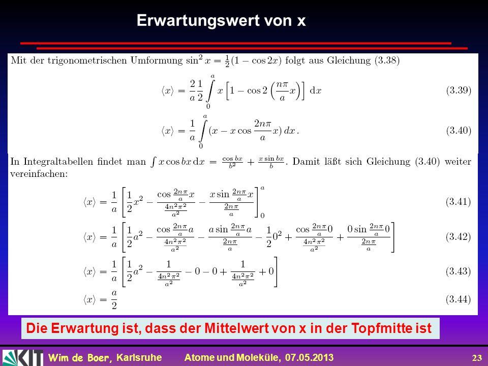 Wim de Boer, Karlsruhe Atome und Moleküle, 07.05.2013 23 Die Erwartung ist, dass der Mittelwert von x in der Topfmitte ist Erwartungswert von x
