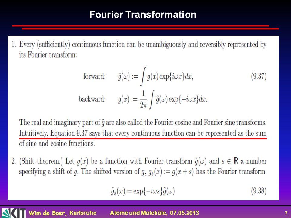 Wim de Boer, Karlsruhe Atome und Moleküle, 07.05.2013 7 Fourier Transformation