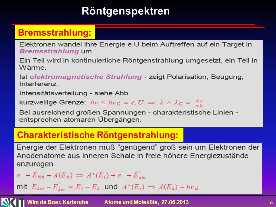 Wim de Boer, Karlsruhe Atome und Moleküle, 27.06.2013 6 Charakteristische Röntgenstrahlung: Bremsstrahlung: Röntgenspektren