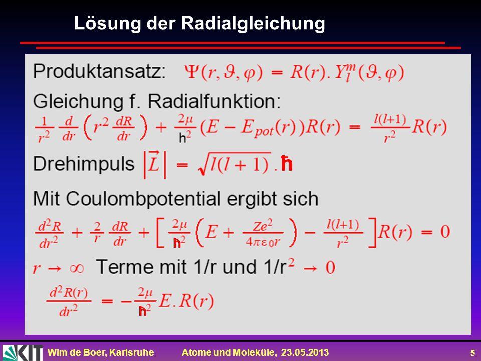 Wim de Boer, Karlsruhe Atome und Moleküle, 23.05.2013 5 Lösung der Radialgleichung ħ ħ ħ