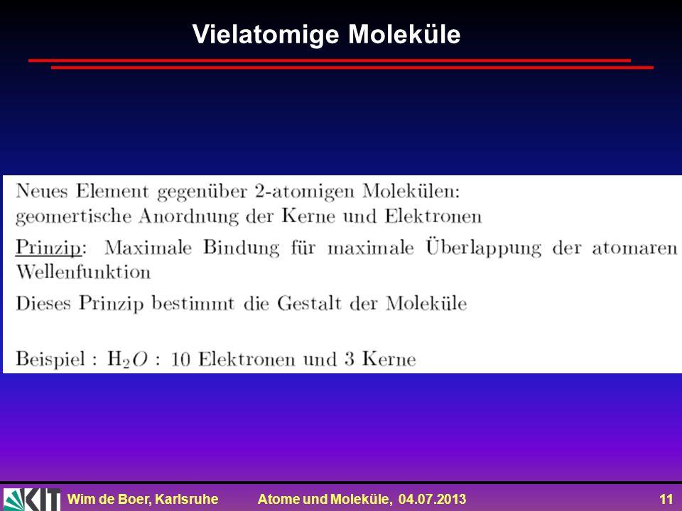Wim de Boer, Karlsruhe Atome und Moleküle, 04.07.2013 11 Vielatomige Moleküle