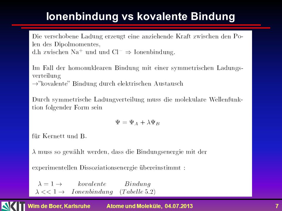 Wim de Boer, Karlsruhe Atome und Moleküle, 04.07.2013 8 Ionenbindung bei heteronuklearen Molekülen