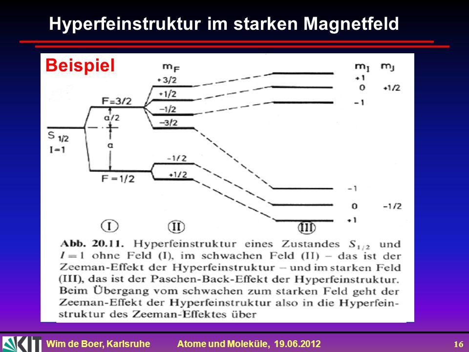 Wim de Boer, Karlsruhe Atome und Moleküle, 19.06.2012 16 Hyperfeinstruktur im starken Magnetfeld Beispiel