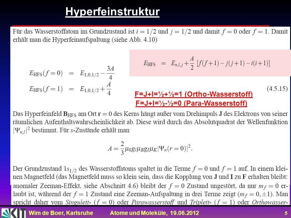 Wim de Boer, Karlsruhe Atome und Moleküle, 19.06.2012 5 Hyperfeinstruktur F=J+I=½+½=1 (Ortho-Wasserstoff) F=J+I=½-½=0 (Para-Wasserstoff)