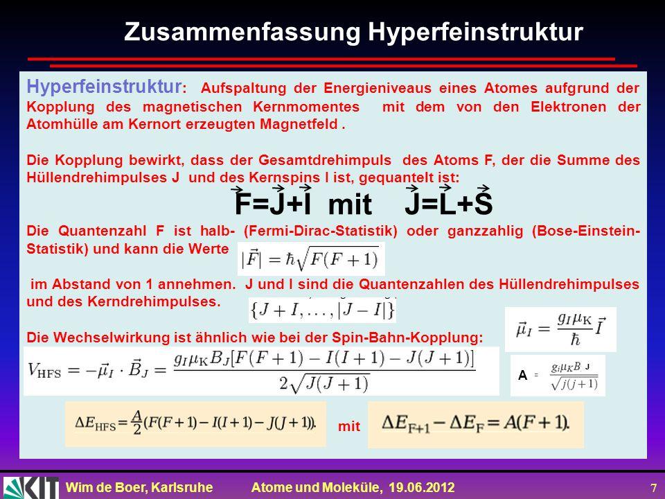 Wim de Boer, Karlsruhe Atome und Moleküle, 19.06.2012 7 Hyperfeinstruktur : Aufspaltung der Energieniveaus eines Atomes aufgrund der Kopplung des magn
