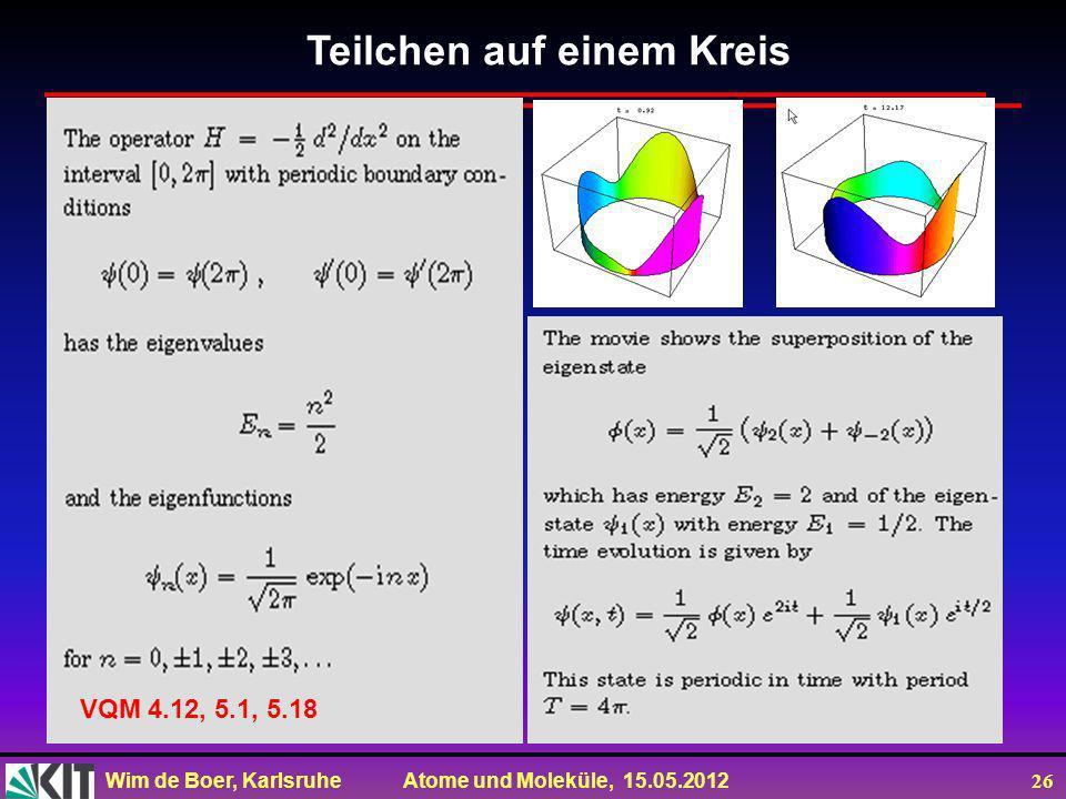 Wim de Boer, Karlsruhe Atome und Moleküle, 15.05.2012 26 Teilchen auf einem Kreis VQM 4.12, 5.1, 5.18