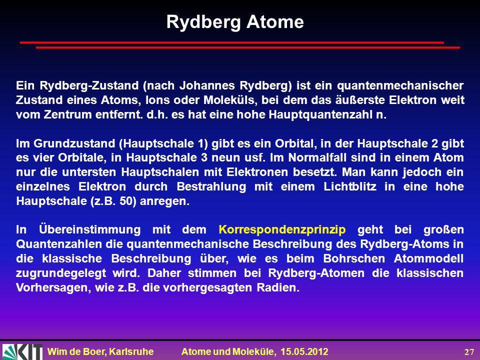 Wim de Boer, Karlsruhe Atome und Moleküle, 15.05.2012 27 Rydberg Atome Ein Rydberg-Zustand (nach Johannes Rydberg) ist ein quantenmechanischer Zustand