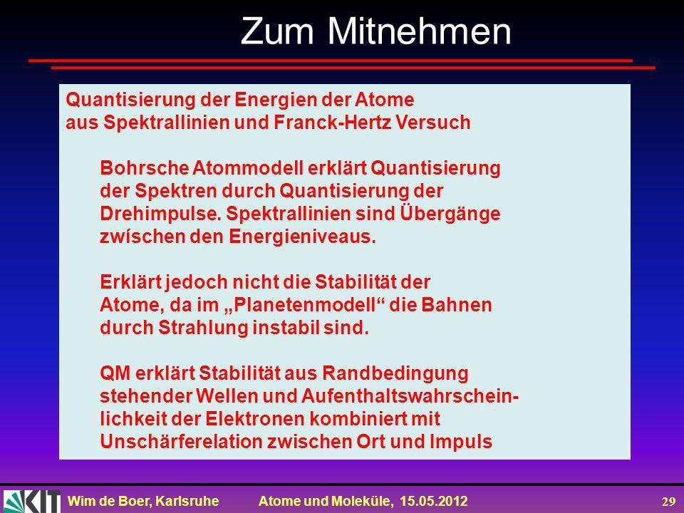 Wim de Boer, Karlsruhe Atome und Moleküle, 15.05.2012 29 Zum Mitnehmen Quantisierung der Energien der Atome aus Spektrallinien und Franck-Hertz Versuc