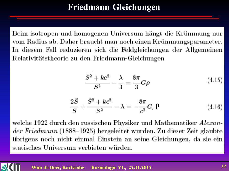 Wim de Boer, KarlsruheKosmologie VL, 22.11.2012 12 Friedmann Gleichungen