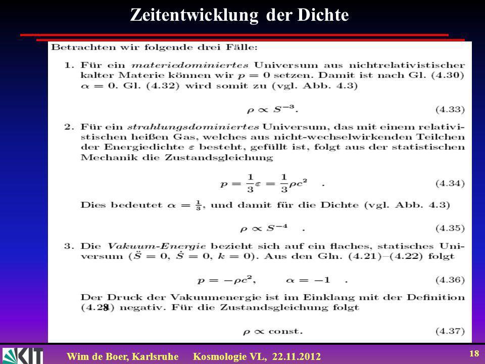 Wim de Boer, KarlsruheKosmologie VL, 22.11.2012 18 Zeitentwicklung der Dichte 8