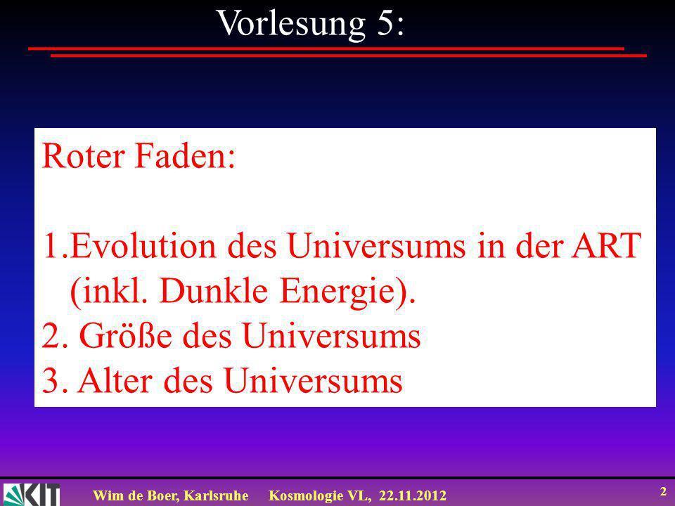 Wim de Boer, KarlsruheKosmologie VL, 22.11.2012 2 Vorlesung 5: Roter Faden: 1. Evolution des Universums Roter Faden: 1.Evolution des Universums in der