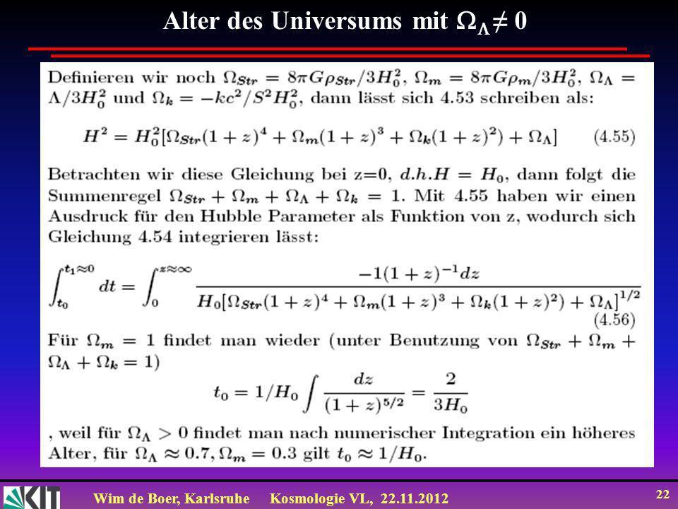Wim de Boer, KarlsruheKosmologie VL, 22.11.2012 22 Alter des Universums mit 0