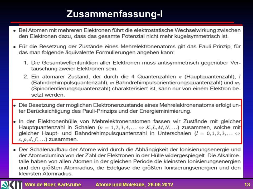 Wim de Boer, Karlsruhe Atome und Moleküle, 26.06.2012 13 Zusammenfassung-I