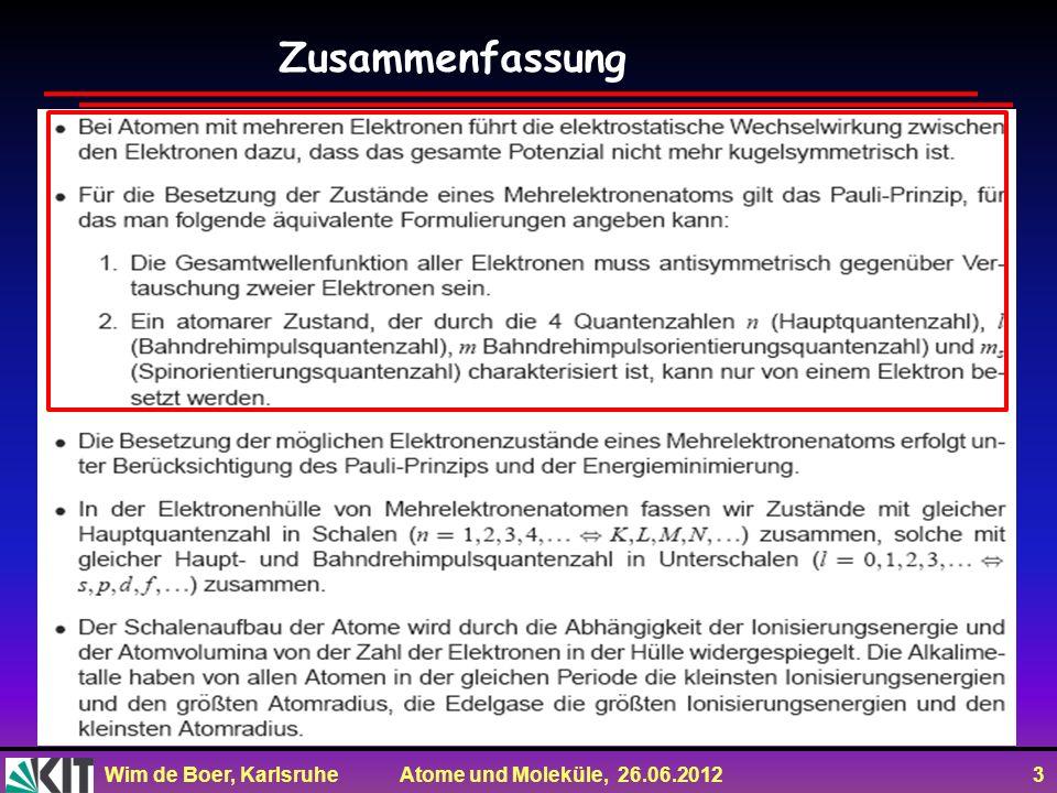 Wim de Boer, Karlsruhe Atome und Moleküle, 26.06.2012 3 Zusammenfassung