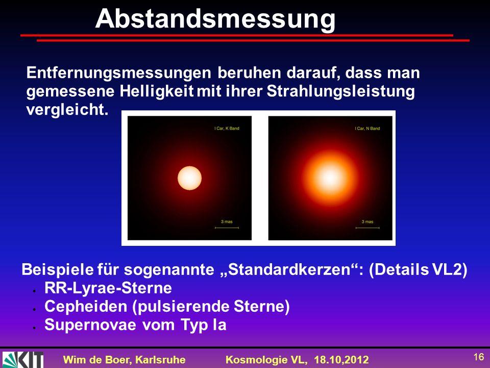 Wim de Boer, KarlsruheKosmologie VL, 18.10,2012 16 Abstandsmessung Entfernungsmessungen beruhen darauf, dass man gemessene Helligkeit mit ihrer Strahl