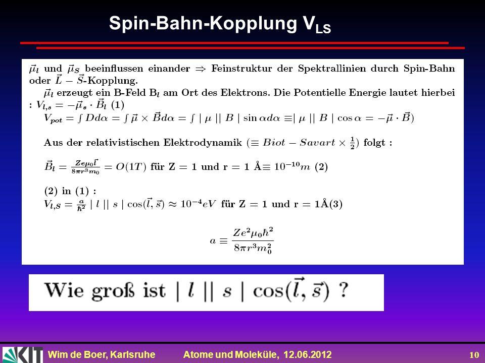 Wim de Boer, Karlsruhe Atome und Moleküle, 12.06.2012 10 Spin-Bahn-Kopplung V LS