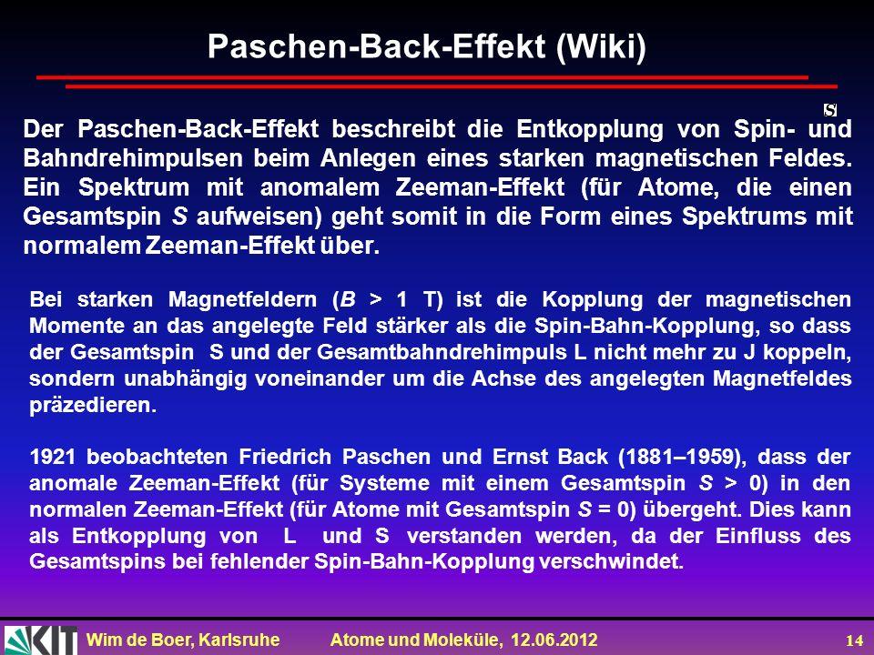Wim de Boer, Karlsruhe Atome und Moleküle, 12.06.2012 14 Der Paschen-Back-Effekt beschreibt die Entkopplung von Spin- und Bahndrehimpulsen beim Anlege