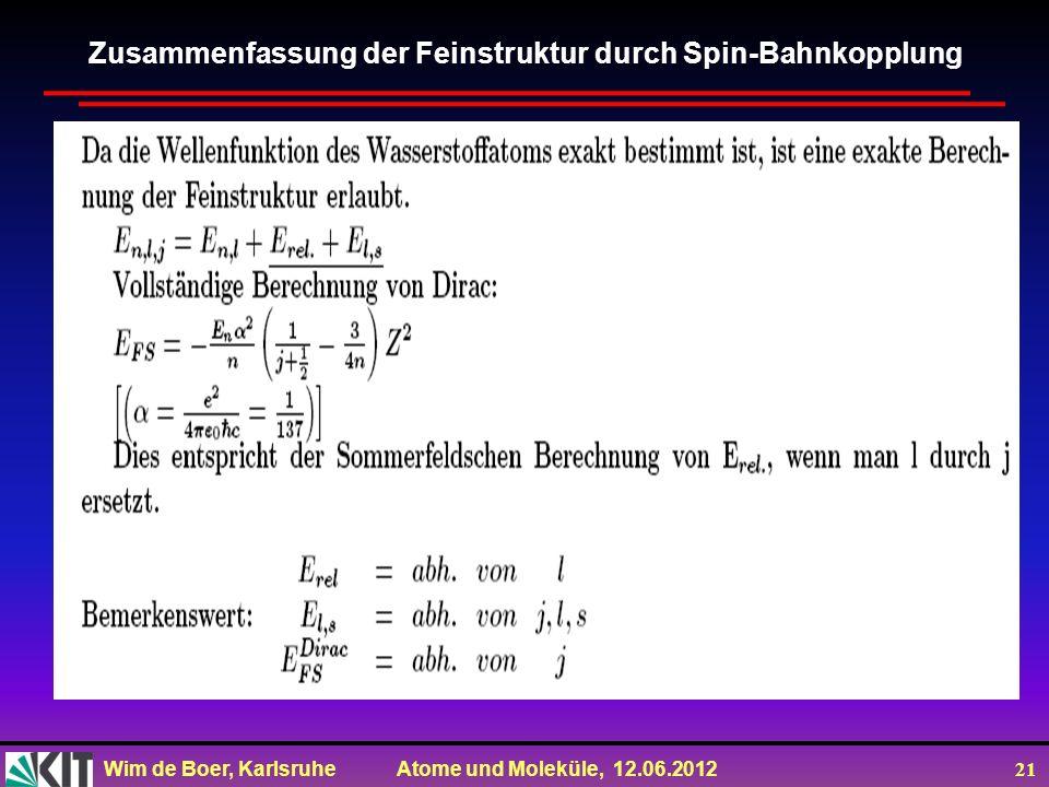 Wim de Boer, Karlsruhe Atome und Moleküle, 12.06.2012 21 Zusammenfassung der Feinstruktur durch Spin-Bahnkopplung