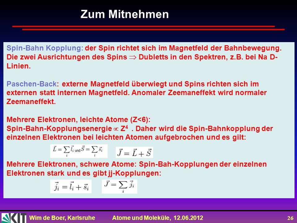 Wim de Boer, Karlsruhe Atome und Moleküle, 12.06.2012 26 Zum Mitnehmen Spin-Bahn Kopplung: der Spin richtet sich im Magnetfeld der Bahnbewegung. Die z