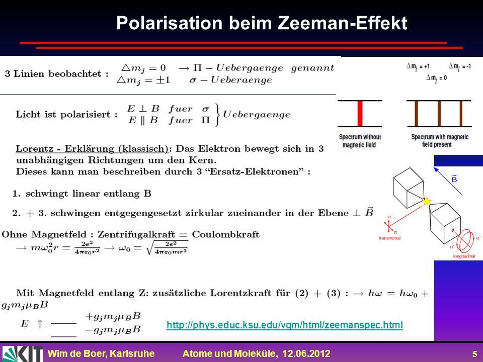 Wim de Boer, Karlsruhe Atome und Moleküle, 12.06.2012 5 Polarisation beim Zeeman-Effekt http://phys.educ.ksu.edu/vqm/html/zeemanspec.html