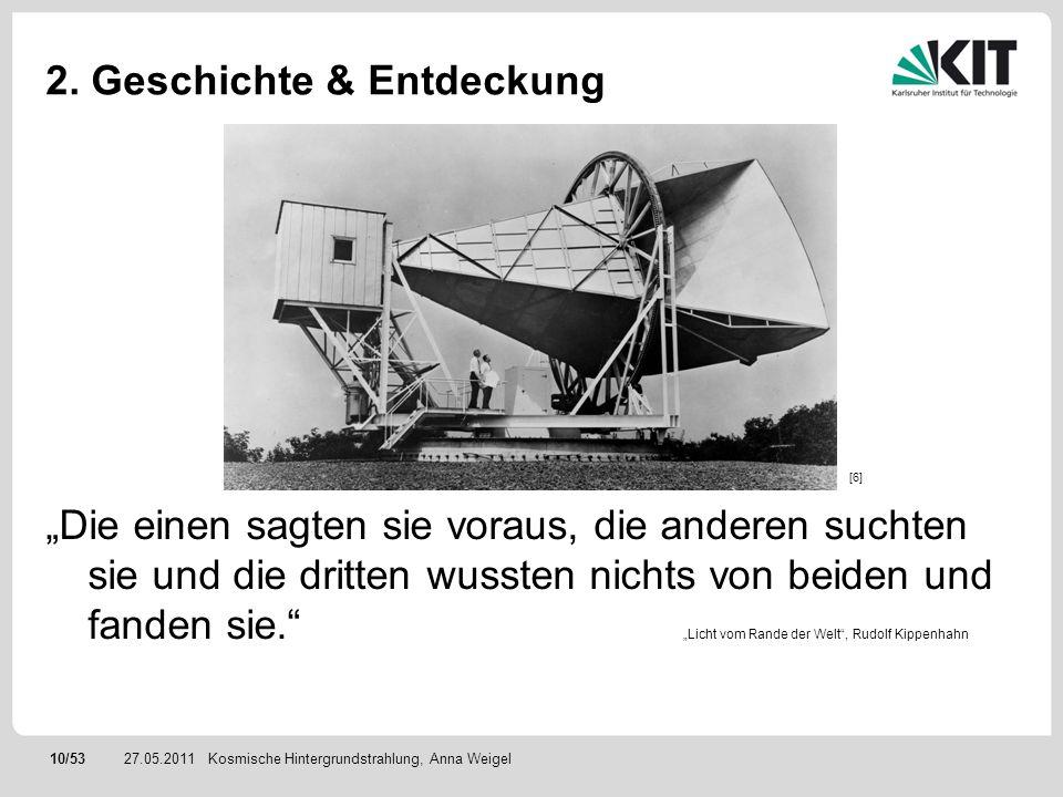 10/5327.05.2011 2. Geschichte & Entdeckung Kosmische Hintergrundstrahlung, Anna Weigel Die einen sagten sie voraus, die anderen suchten sie und die dr