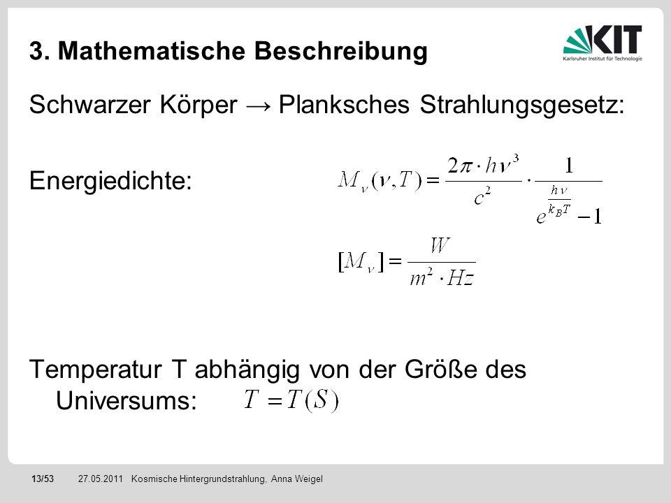 13/5327.05.2011 3. Mathematische Beschreibung Schwarzer Körper Planksches Strahlungsgesetz: Energiedichte: Temperatur T abhängig von der Größe des Uni