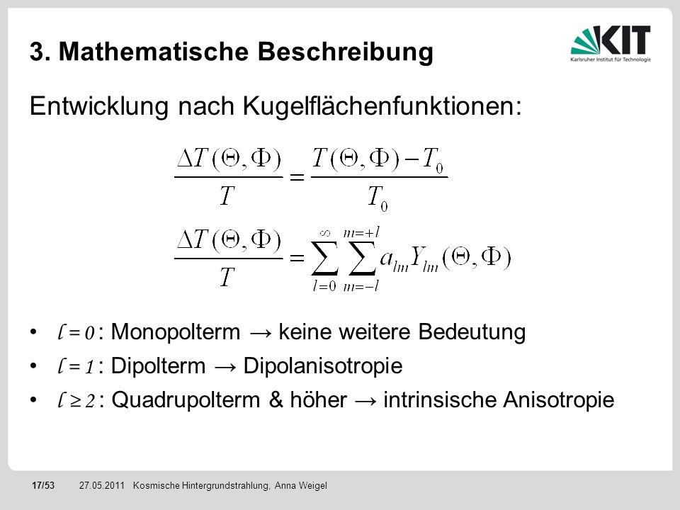 17/5327.05.2011 3. Mathematische Beschreibung Entwicklung nach Kugelflächenfunktionen: l = 0 : Monopolterm keine weitere Bedeutung l = 1 : Dipolterm D