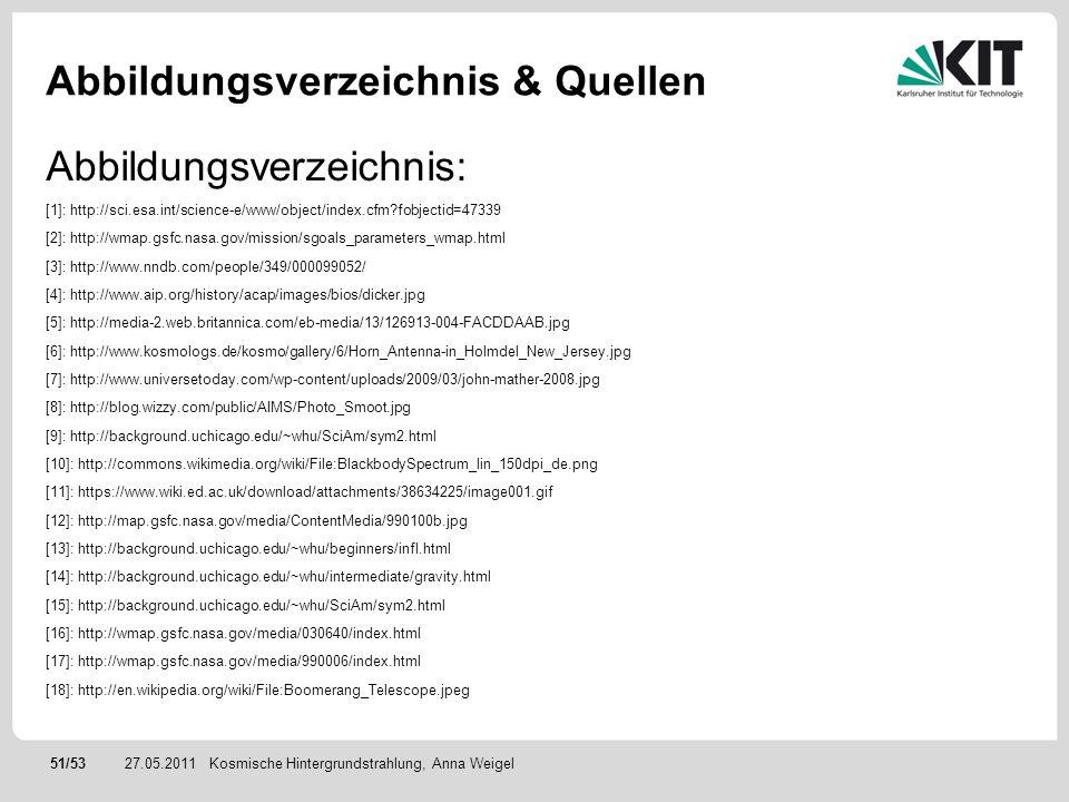 51/5327.05.2011 Abbildungsverzeichnis & Quellen Kosmische Hintergrundstrahlung, Anna Weigel Abbildungsverzeichnis: [1]: http://sci.esa.int/science-e/w