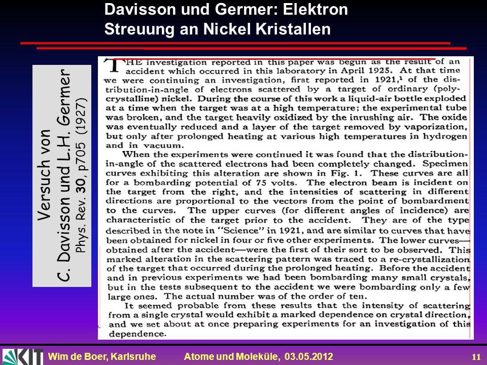 Wim de Boer, Karlsruhe Atome und Moleküle, 03.05.2012 11 Davisson und Germer: Elektron Streuung an Nickel Kristallen