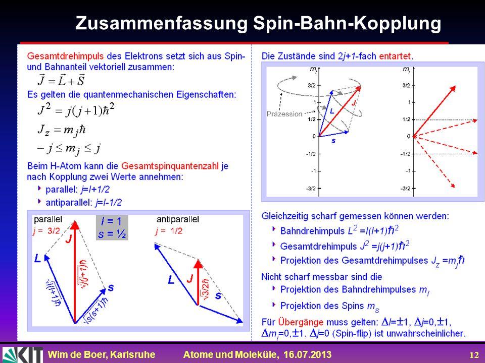 Wim de Boer, Karlsruhe Atome und Moleküle, 16.07.2013 12 Zusammenfassung Spin-Bahn-Kopplung
