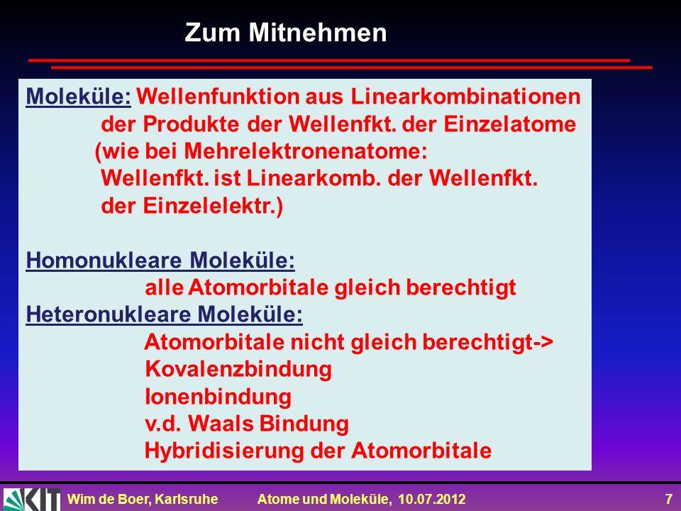 Wim de Boer, Karlsruhe Atome und Moleküle, 10.07.2012 28 Zum Mitnehmen Moleküle: Wellenfunktion aus Linearkombinationen der Produkte der Wellenfkt.