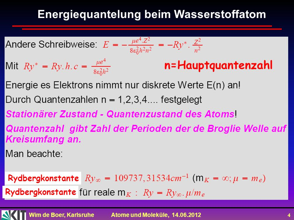 Wim de Boer, Karlsruhe Atome und Moleküle, 14.06.2012 4 Energiequantelung beim Wasserstoffatom n=Hauptquantenzahl Rydbergkonstante