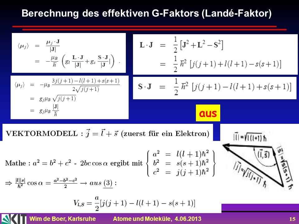 Wim de Boer, Karlsruhe Atome und Moleküle, 4.06.2013 15 Berechnung des effektiven G-Faktors (Landé-Faktor) aus - - -