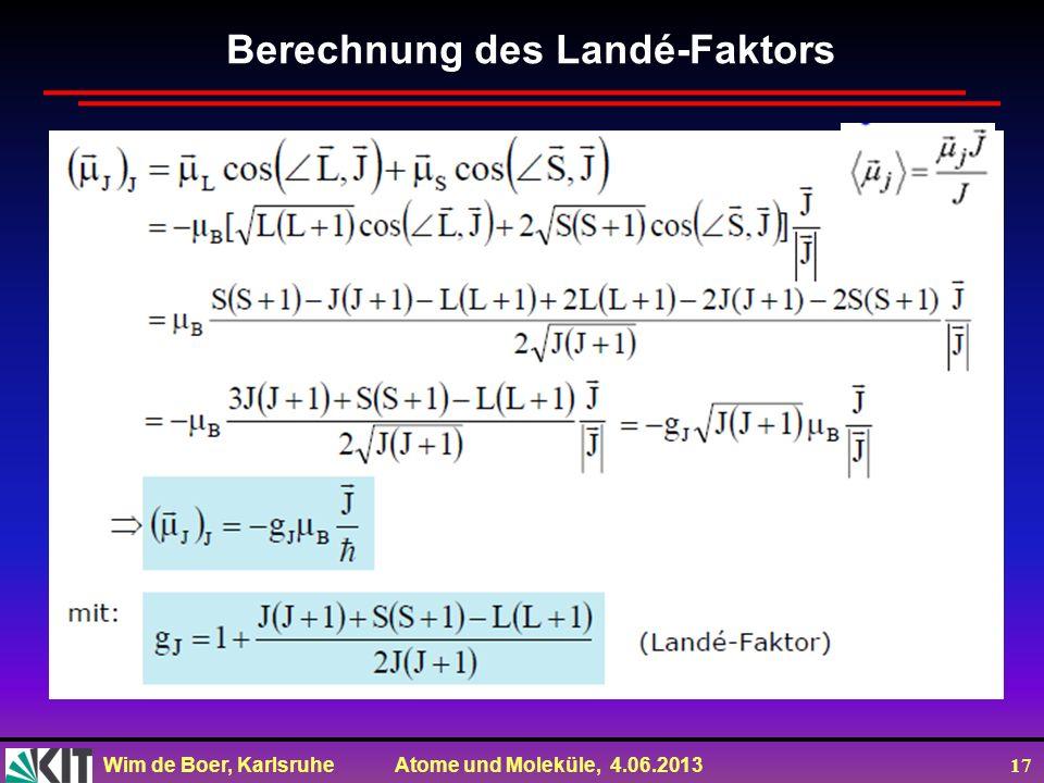 Wim de Boer, Karlsruhe Atome und Moleküle, 4.06.2013 17 Berechnung des Landé-Faktors