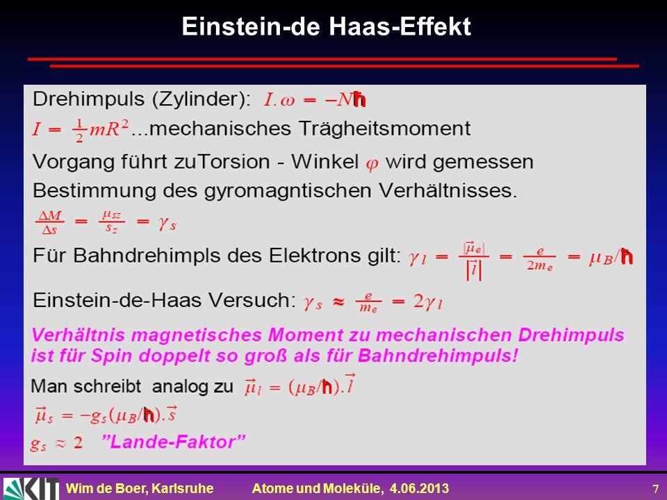 Wim de Boer, Karlsruhe Atome und Moleküle, 4.06.2013 7 Einstein-de Haas-Effekt ħ ħ ħ ħ