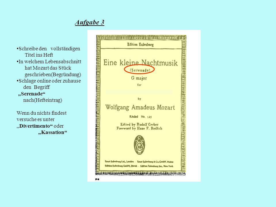 Aufgabe 3 Schreibe den vollständigen Titel ins Heft In welchem Lebensabschnitt hat Mozart das Stück geschrieben(Begründung) Schlage online oder zuhaus