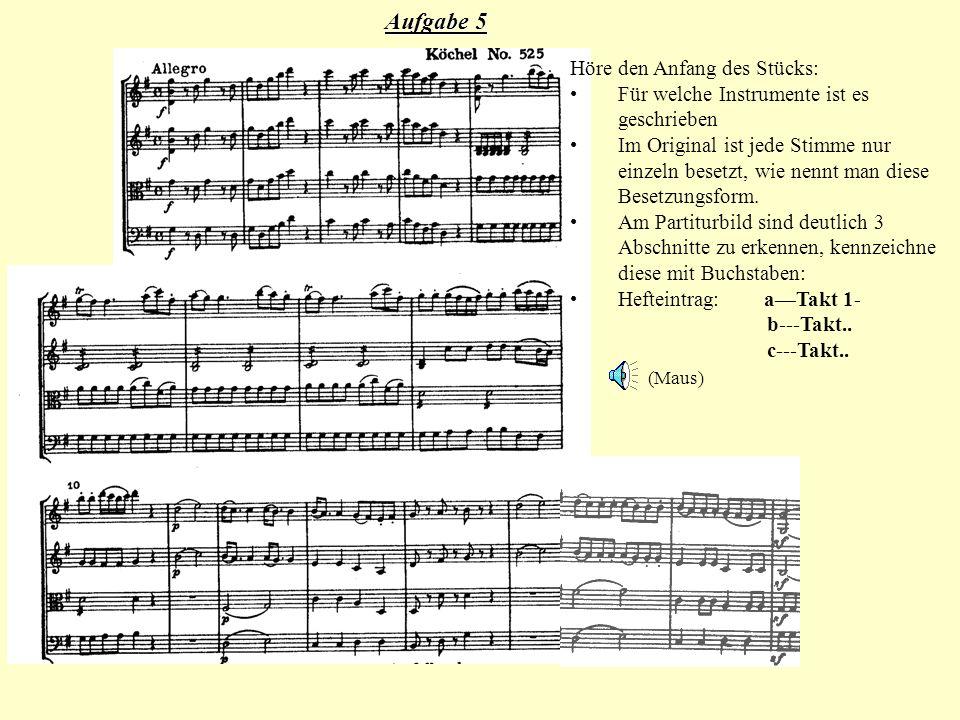 Aufgabe 5 Höre den Anfang des Stücks: Für welche Instrumente ist es geschrieben Im Original ist jede Stimme nur einzeln besetzt, wie nennt man diese B
