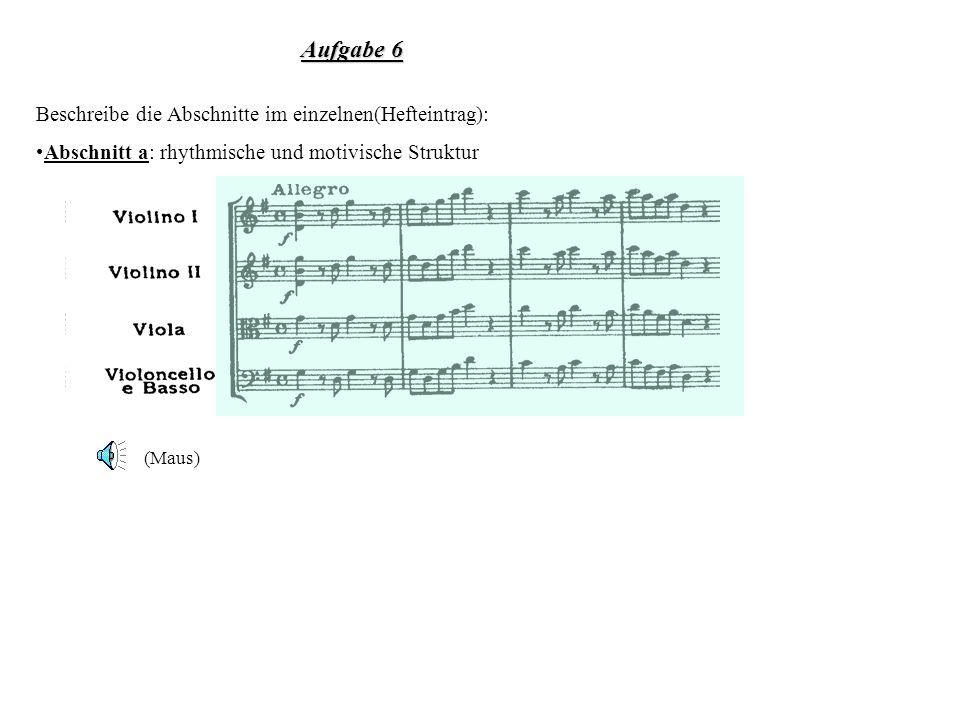 Aufgabe 6 Beschreibe die Abschnitte im einzelnen(Hefteintrag): Abschnitt a: rhythmische und motivische Struktur (Maus)