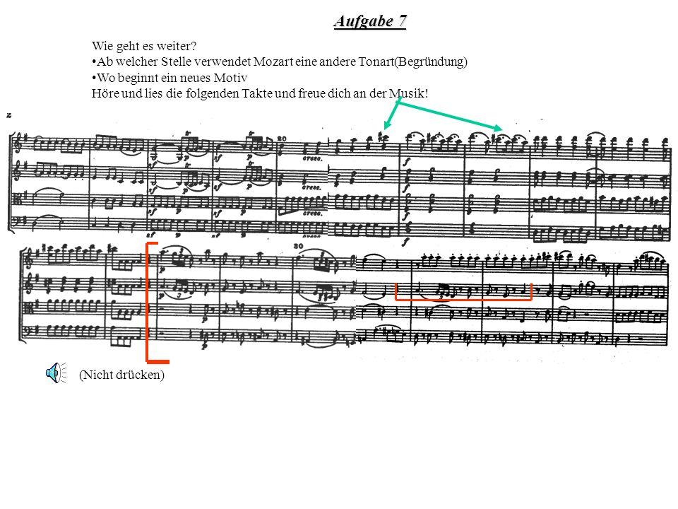 Aufgabe 7 Wie geht es weiter? Ab welcher Stelle verwendet Mozart eine andere Tonart(Begründung) Wo beginnt ein neues Motiv Höre und lies die folgenden