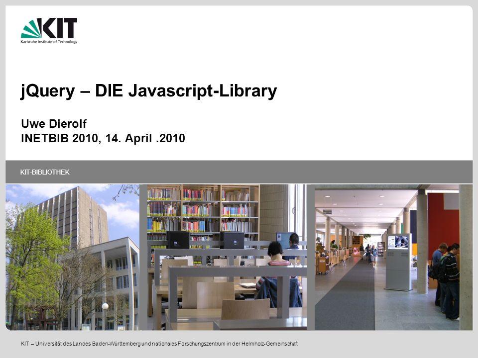 KIT-BIBLIOTHEK KIT – Universität des Landes Baden-Württemberg und nationales Forschungszentrum in der Helmholz-Gemeinschaft jQuery – DIE Javascript-Li