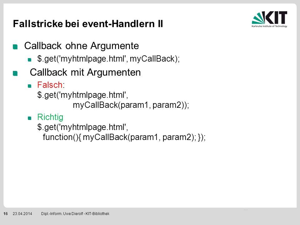 Fallstricke bei event-Handlern II Callback ohne Argumente $.get('myhtmlpage.html', myCallBack); Callback mit Argumenten Falsch: $.get('myhtmlpage.html