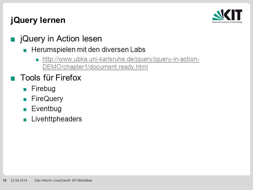 jQuery lernen jQuery in Action lesen Herumspielen mit den diversen Labs http://www.ubka.uni-karlsruhe.de/jquery/jquery-in-action- DEMO/chapter1/docume
