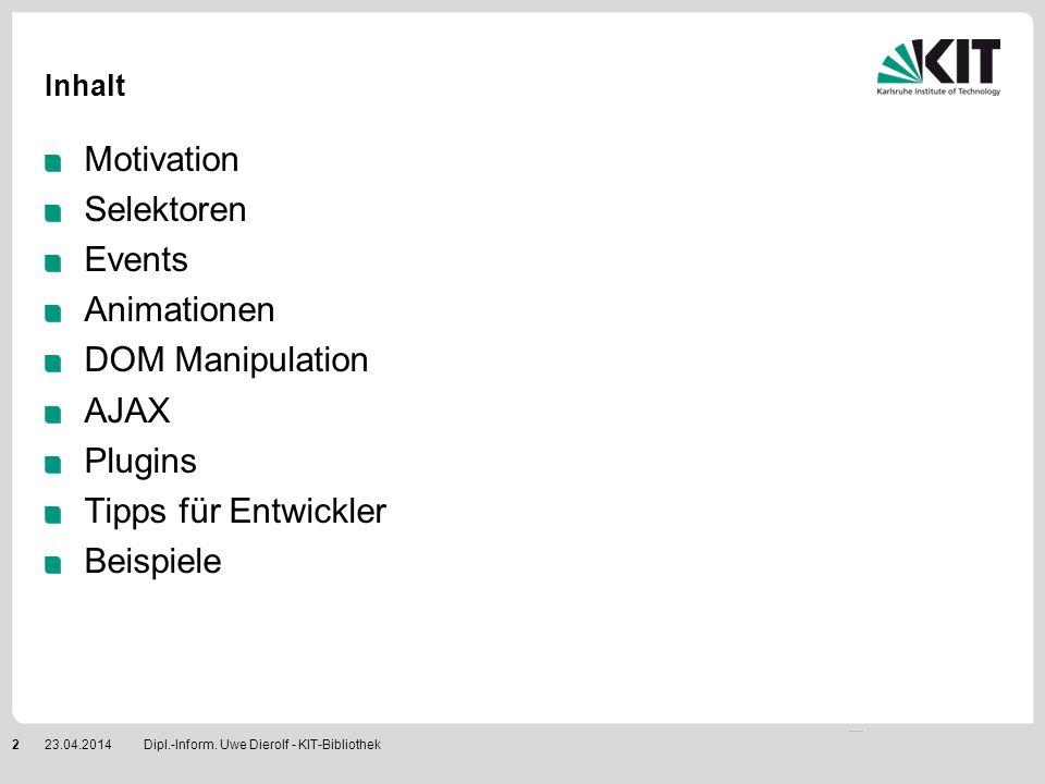 Motivation Rich Clients Beispiele jQuery UI = User Interface http://jqueryui.com/http://jqueryui.com/ Comicstrip Navigation http://paulbakaus.com/lab/navigation/comicstrip/http://paulbakaus.com/lab/navigation/comicstrip/ Einfache Manipulation von Seiteninhalten Beispiel KVKKVK KVK-Suchmaske Eigene Kataloge Zugriff auf Daten und Ereignisse in Seiten Beispiel KIT-KatalogKIT-Katalog Loggen von Mausklicks auf externe Links Tastatursteuerung Browserunabhängige Erstellung von Javascript-Code Dipl.-Inform.