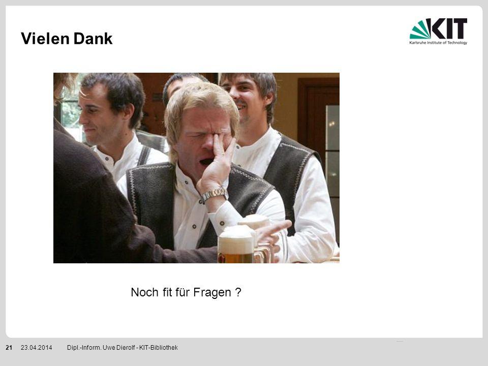Vielen Dank Dipl.-Inform. Uwe Dierolf - KIT-Bibliothek2123.04.2014 Noch fit für Fragen ?