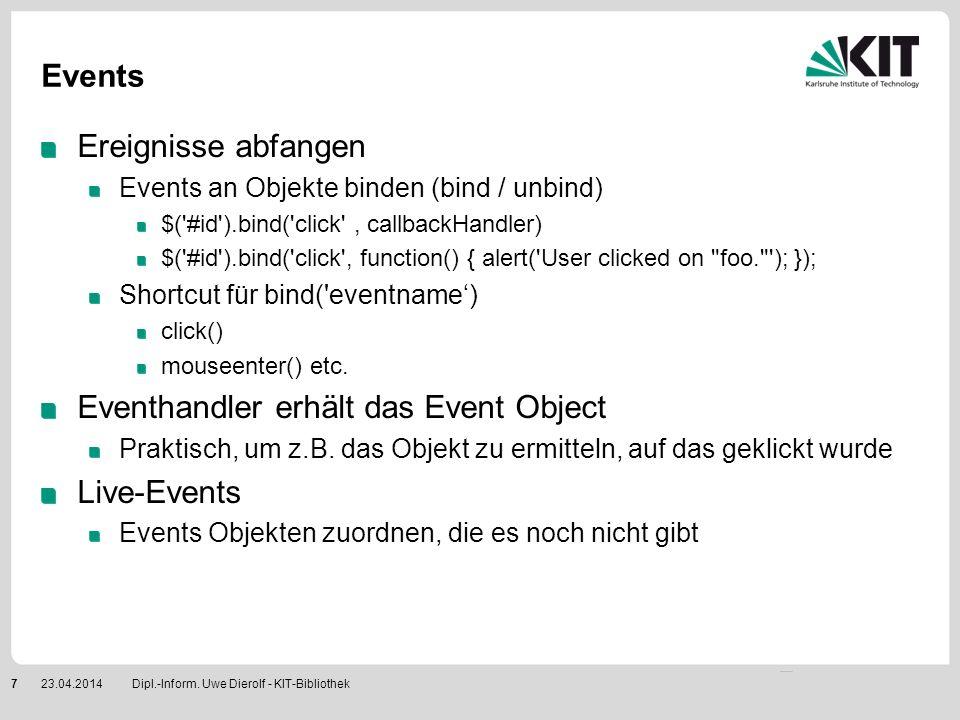 Events Ereignisse abfangen Events an Objekte binden (bind / unbind) $('#id').bind('click', callbackHandler) $('#id').bind('click', function() { alert(