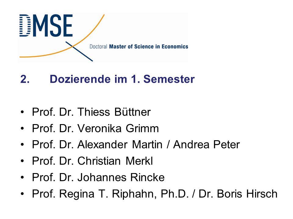 2.Dozierende im 1. Semester Prof. Dr. Thiess Büttner Prof. Dr. Veronika Grimm Prof. Dr. Alexander Martin / Andrea Peter Prof. Dr. Christian Merkl Prof